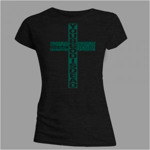 "AMBASSADOR21 ""Your God Is Dead"" black girlie t-shirt with green front print"